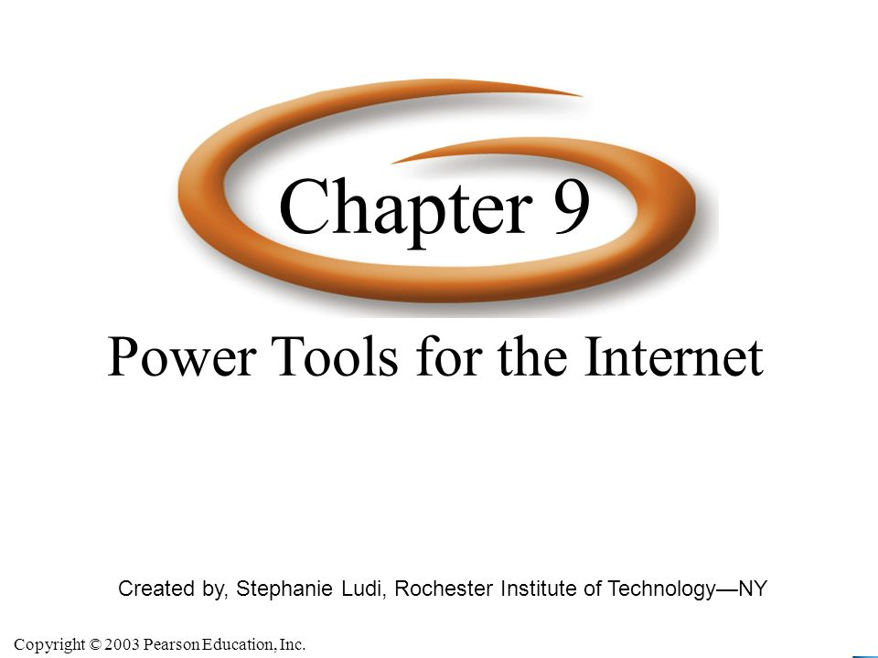 Copyright © 2003 Pearson Education, Inc. Slide 9-2 Created by, Stephanie Ludi, Rochester Institute of TechnologyNY Power Tools for the Internet Chapte