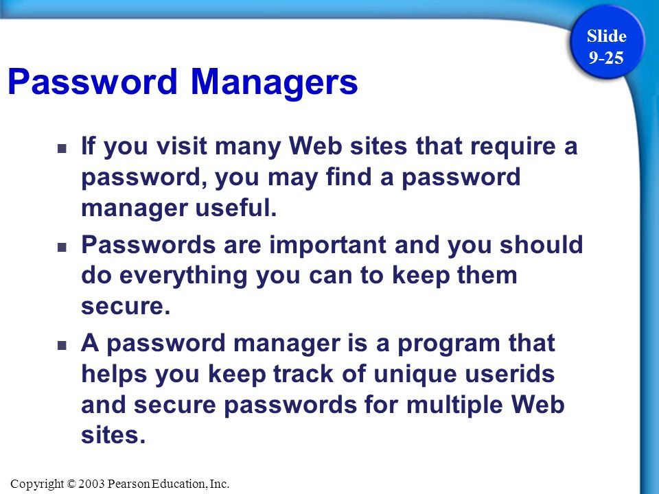 Copyright © 2003 Pearson Education, Inc. Slide 9-25 If you visit many Web sites that require a password, you may find a password manager useful. Passw