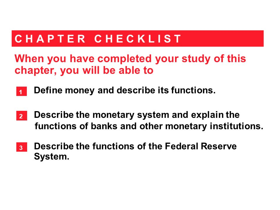 When you have completed your study of this chapter, you will be able to C H A P T E R C H E C K L I S T Define money and describe its functions. 1 Des