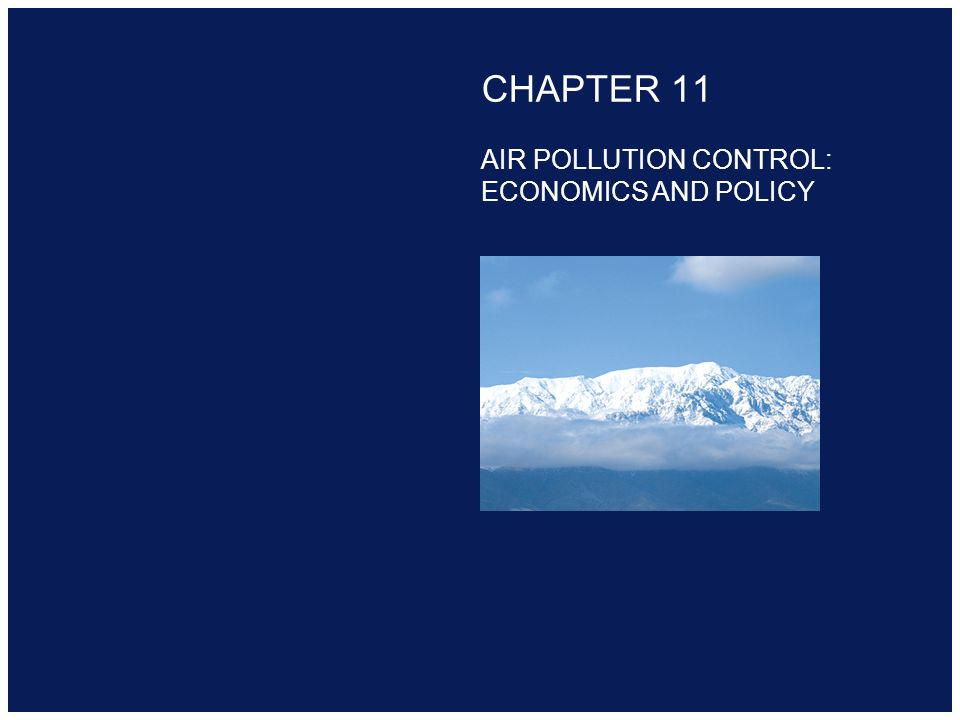 Copyright 2000 Addison-Wesley Longman CHAPTER 11 AIR POLLUTION CONTROL: ECONOMICS AND POLICY