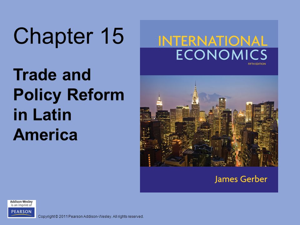 Structural Reform and Open Trade (cont.) The three main goals of trade reform: - To reduce the anti-export bias of trade policies that favored production for domestic markets over production for foreign markets - To raise the growth rate of productivity - To make consumers better off by lowering the real cost of traded goods Copyright © 2011 Pearson Addison-Wesley.