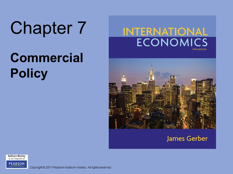Copyright © 2011 Pearson Addison-Wesley. All rights reserved. Chapter 7 Commercial Policy