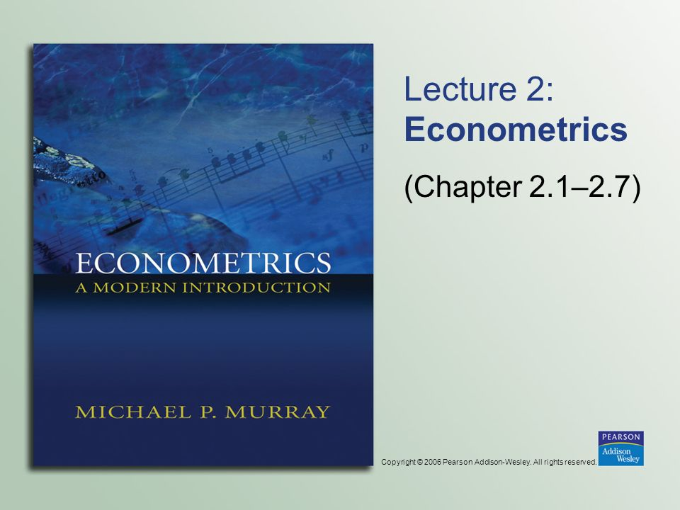 Copyright © 2006 Pearson Addison-Wesley. All rights reserved. Lecture 2: Econometrics (Chapter 2.1–2.7)