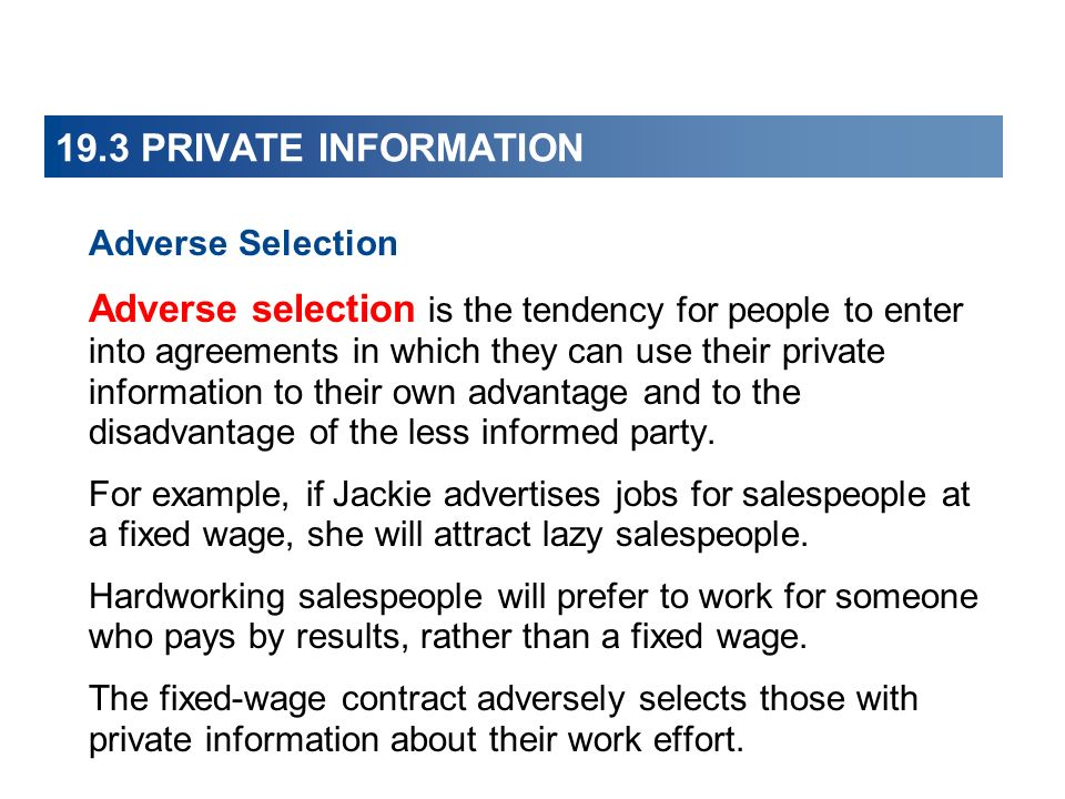 19.3 PRIVATE INFORMATION Adverse Selection Adverse selection is the tendency for people to enter into agreements in which they can use their private i