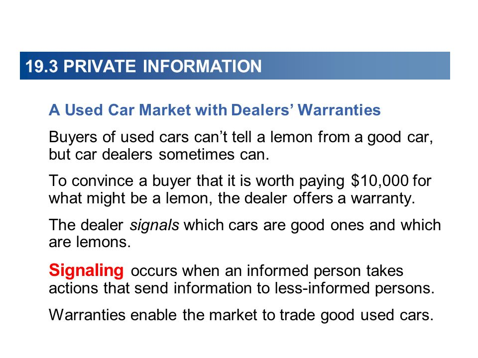 19.3 PRIVATE INFORMATION A Used Car Market with Dealers Warranties Buyers of used cars cant tell a lemon from a good car, but car dealers sometimes can.