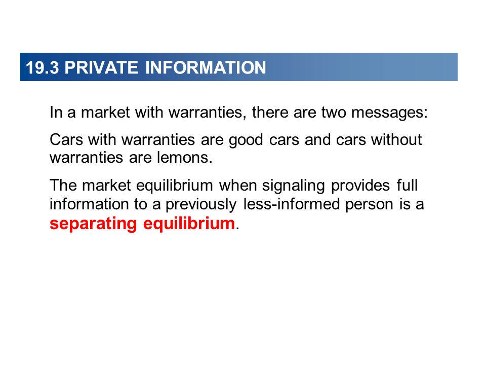 19.3 PRIVATE INFORMATION In a market with warranties, there are two messages: Cars with warranties are good cars and cars without warranties are lemon