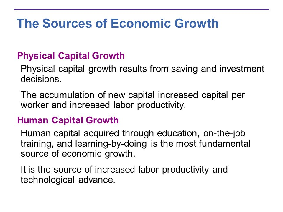 The Sources of Economic Growth Physical Capital Growth Physical capital growth results from saving and investment decisions. The accumulation of new c