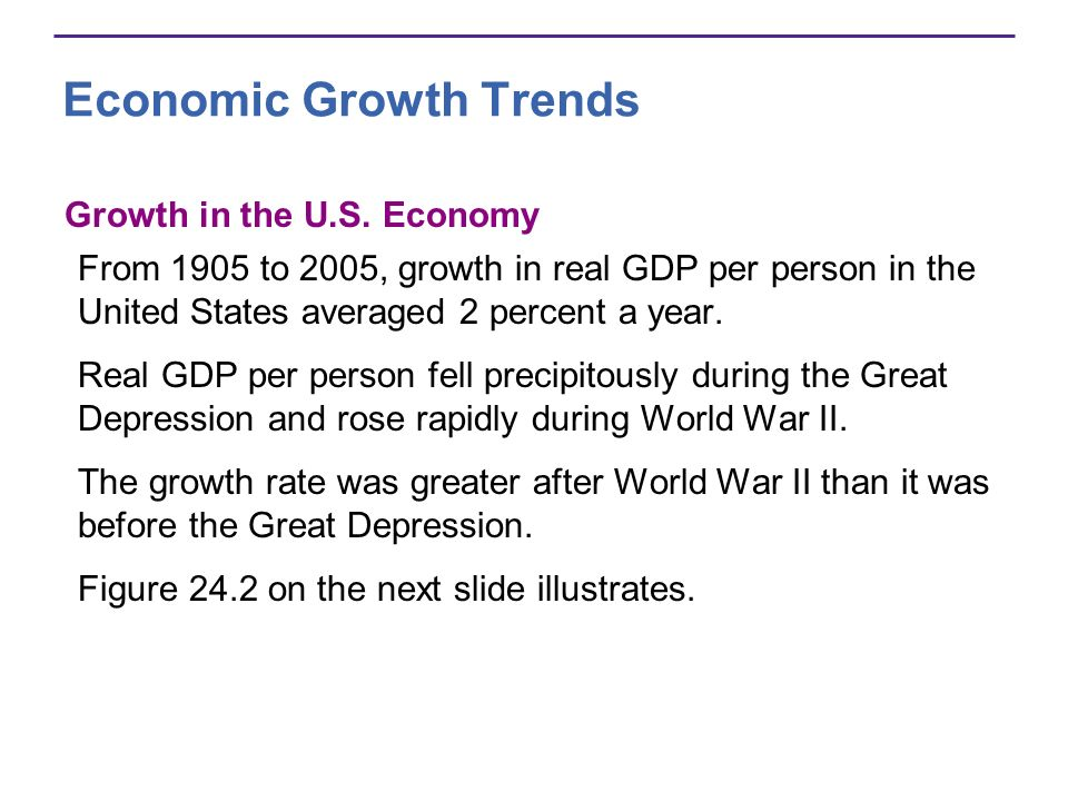 Economic Growth Trends Growth in the U.S. Economy From 1905 to 2005, growth in real GDP per person in the United States averaged 2 percent a year. Rea