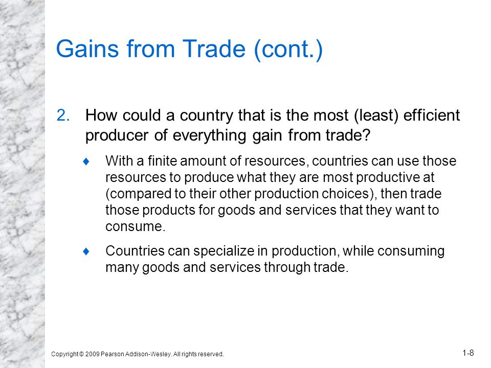 Copyright © 2009 Pearson Addison-Wesley. All rights reserved. 1-8 Gains from Trade (cont.) 2.How could a country that is the most (least) efficient pr