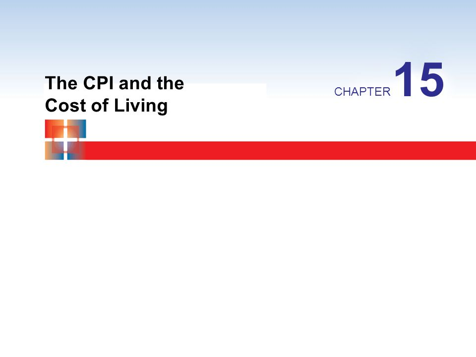 The CPI and the Cost of Living CHAPTER 15