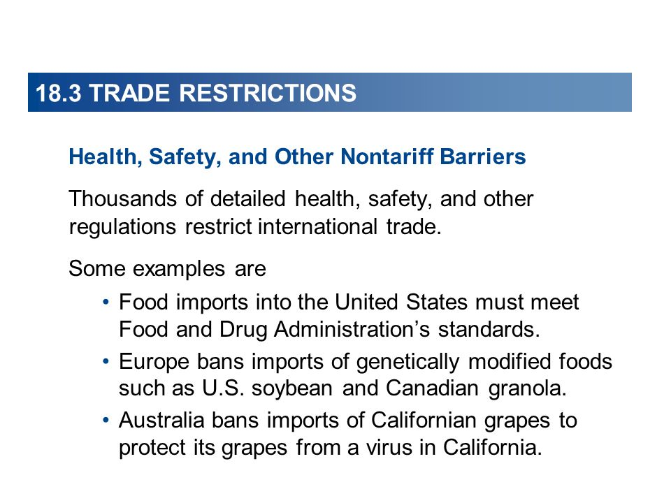 18.3 TRADE RESTRICTIONS Health, Safety, and Other Nontariff Barriers Thousands of detailed health, safety, and other regulations restrict internationa