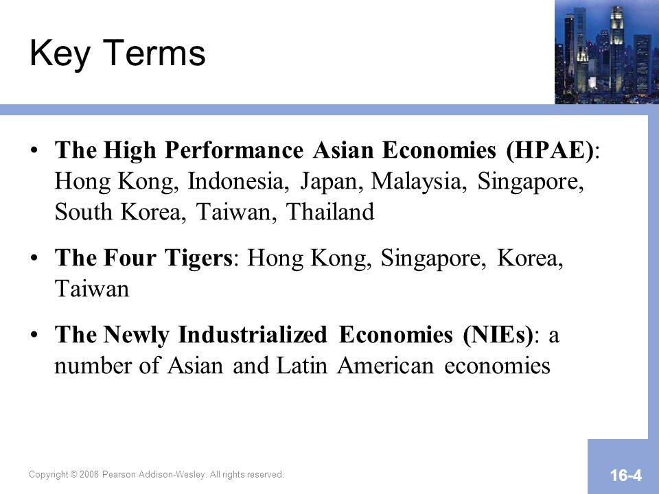 Copyright © 2008 Pearson Addison-Wesley. All rights reserved. 16-4 Key Terms The High Performance Asian Economies (HPAE): Hong Kong, Indonesia, Japan,