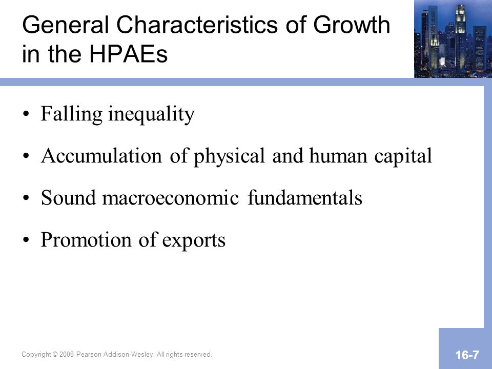 Copyright © 2008 Pearson Addison-Wesley. All rights reserved. 16-7 General Characteristics of Growth in the HPAEs Falling inequality Accumulation of p