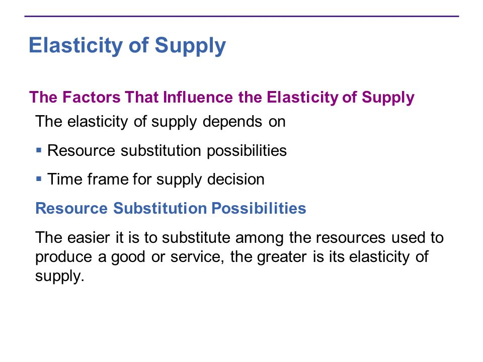 The Factors That Influence the Elasticity of Supply The elasticity of supply depends on Resource substitution possibilities Time frame for supply deci