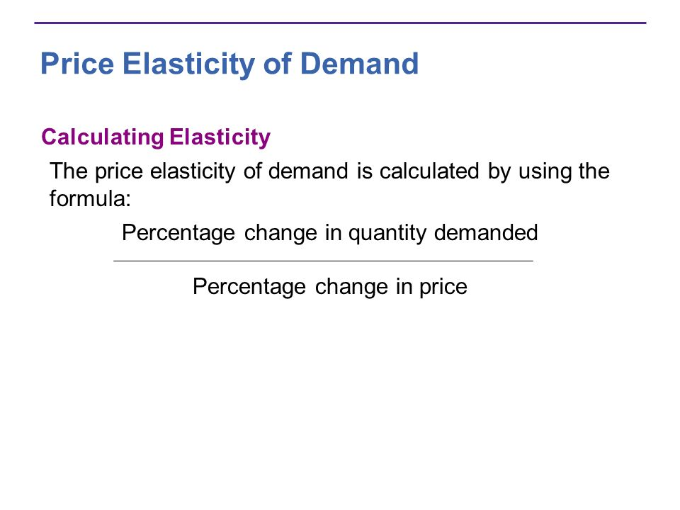 Calculating Elasticity The price elasticity of demand is calculated by using the formula: Percentage change in quantity demanded Percentage change in