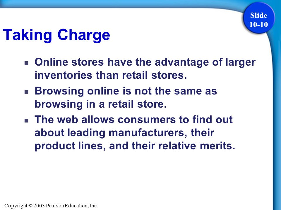 Copyright © 2003 Pearson Education, Inc. Slide 10-10 Taking Charge Online stores have the advantage of larger inventories than retail stores. Browsing