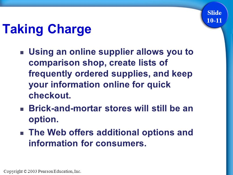 Copyright © 2003 Pearson Education, Inc. Slide 10-11 Using an online supplier allows you to comparison shop, create lists of frequently ordered suppli