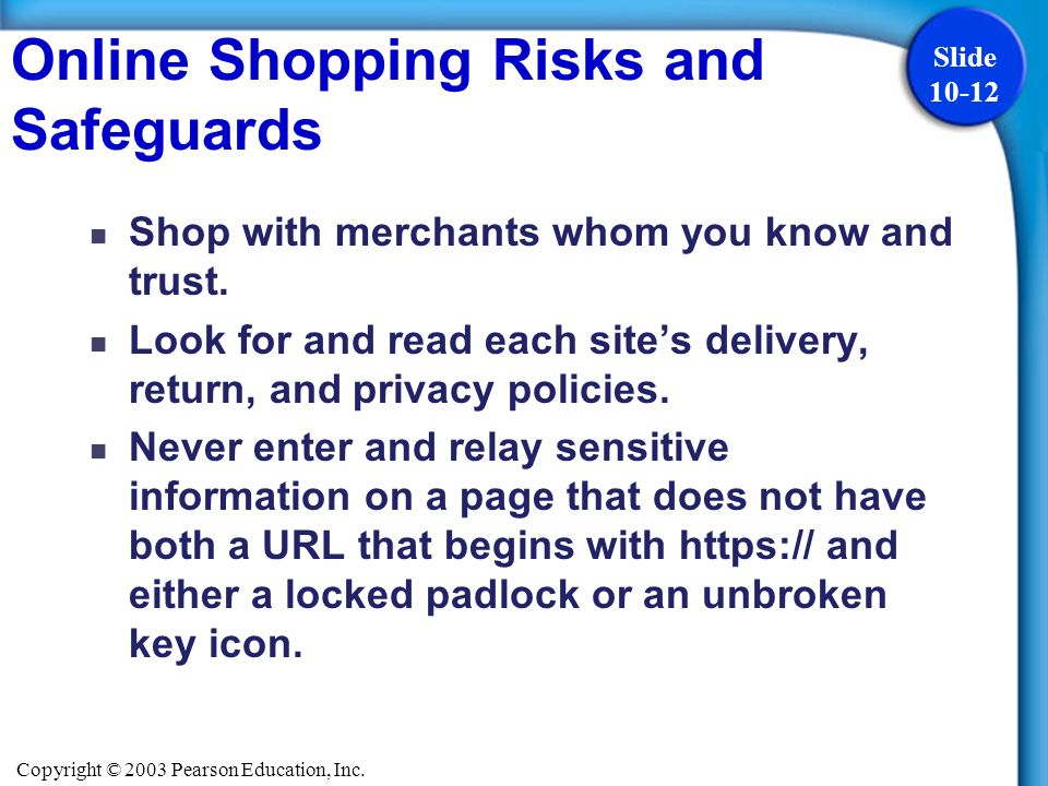 Copyright © 2003 Pearson Education, Inc. Slide 10-12 Shop with merchants whom you know and trust. Look for and read each sites delivery, return, and p
