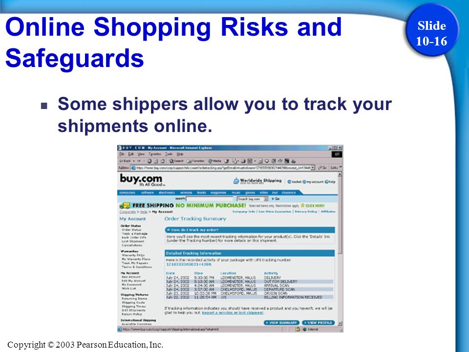 Copyright © 2003 Pearson Education, Inc. Slide 10-16 Some shippers allow you to track your shipments online. Online Shopping Risks and Safeguards
