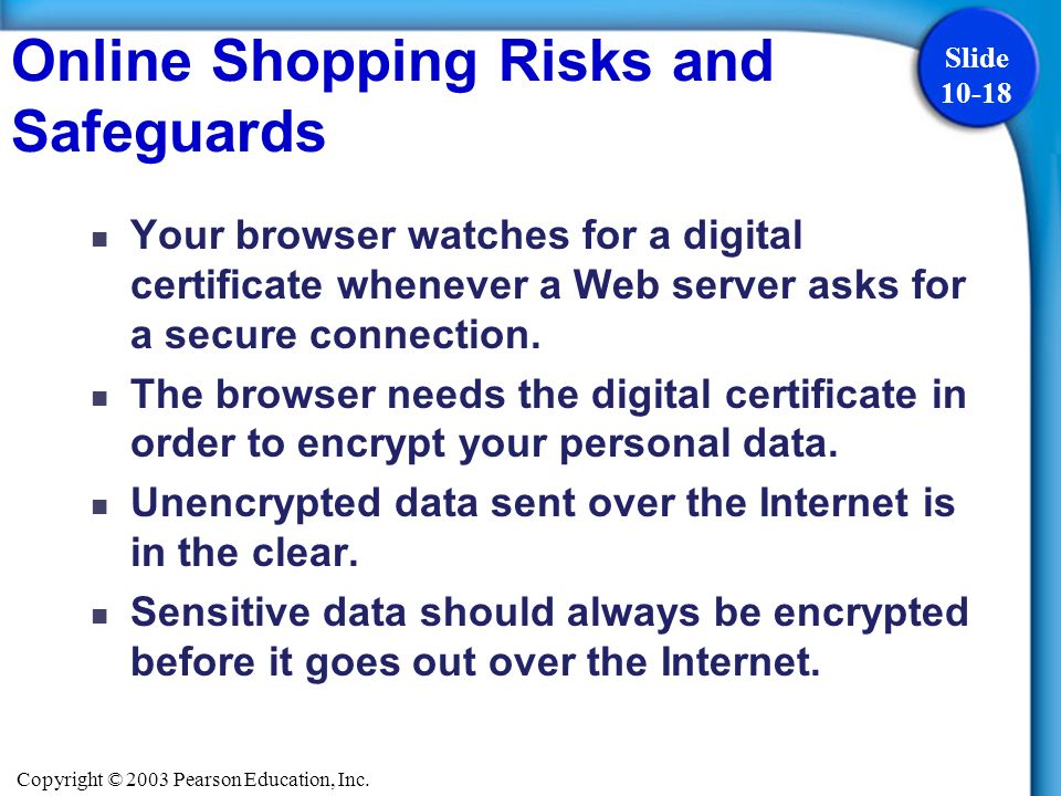 Copyright © 2003 Pearson Education, Inc. Slide 10-18 Your browser watches for a digital certificate whenever a Web server asks for a secure connection