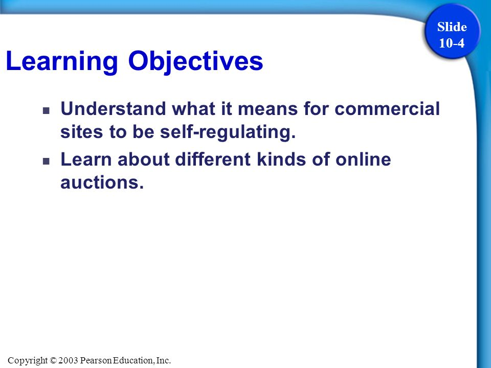 Copyright © 2003 Pearson Education, Inc. Slide 10-4 Understand what it means for commercial sites to be self-regulating. Learn about different kinds o