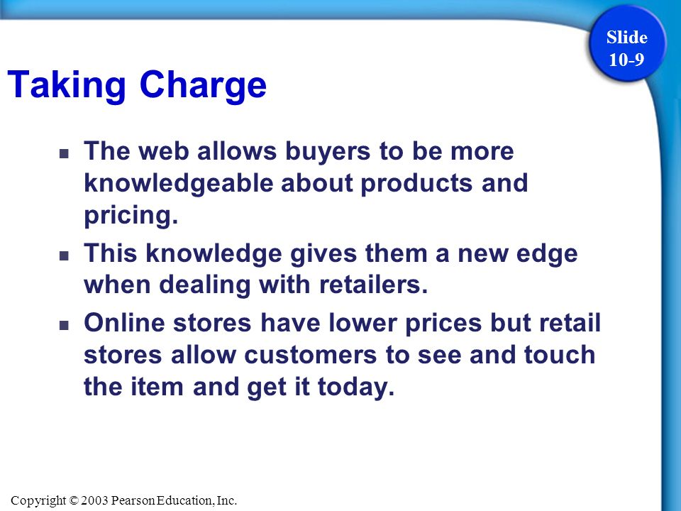 Copyright © 2003 Pearson Education, Inc. Slide 10-9 The web allows buyers to be more knowledgeable about products and pricing. This knowledge gives th
