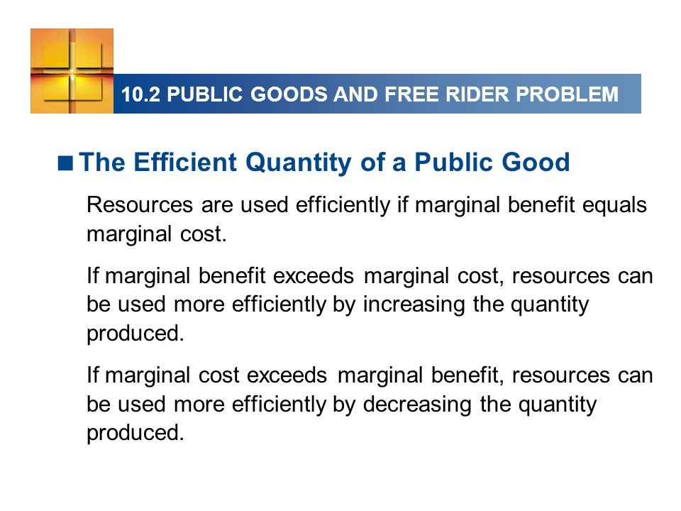 The Efficient Quantity of a Public Good Resources are used efficiently if marginal benefit equals marginal cost.