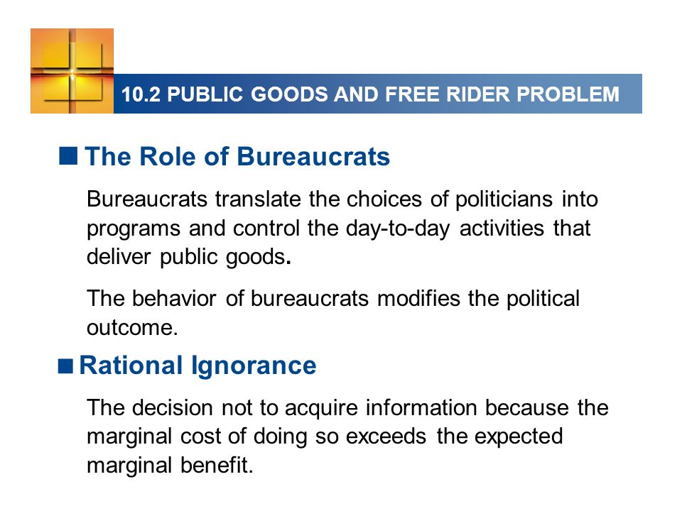 Bureaucrats translate the choices of politicians into programs and control the day-to-day activities that deliver public goods.