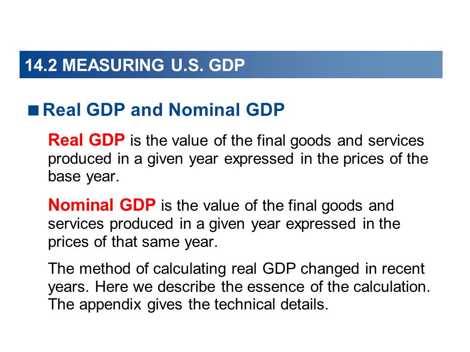 14.2 MEASURING U.S. GDP Real GDP and Nominal GDP Real GDP is the value of the final goods and services produced in a given year expressed in the price