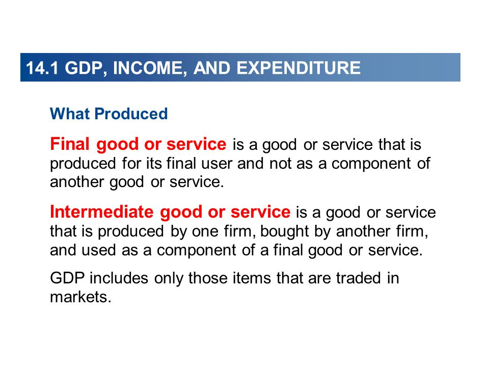 14.1 GDP, INCOME, AND EXPENDITURE Where Produced Within a country When Produced During a given time period.