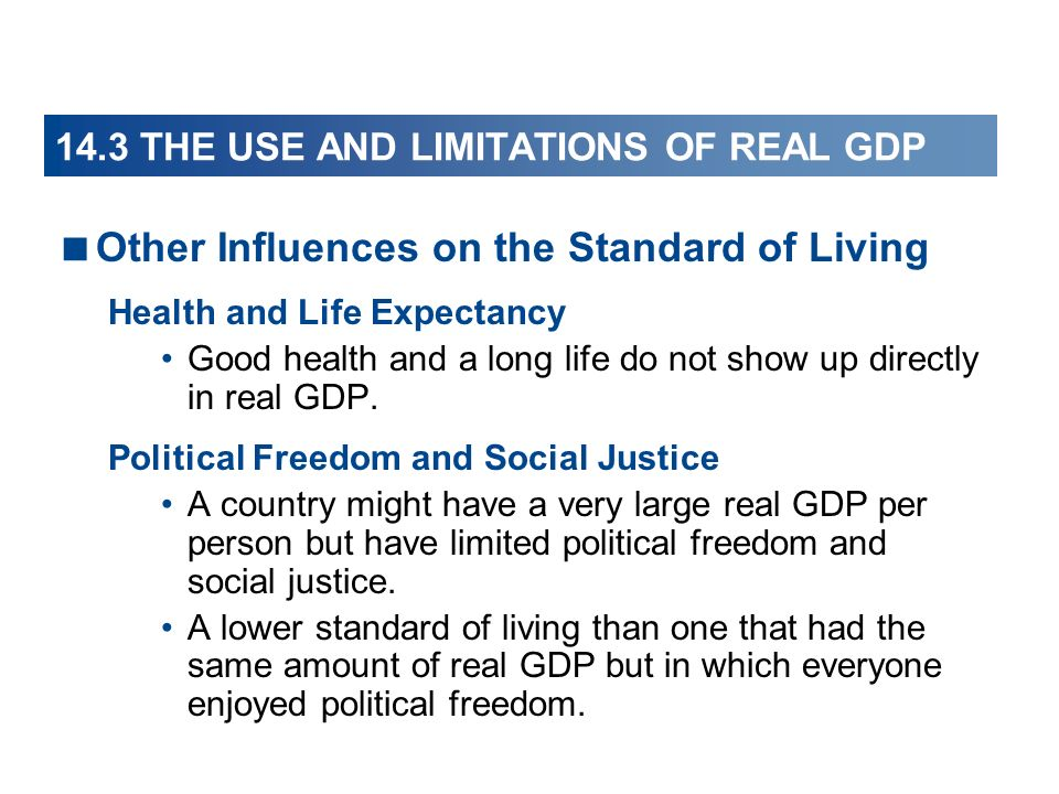 14.3 THE USE AND LIMITATIONS OF REAL GDP Other Influences on the Standard of Living Health and Life Expectancy Good health and a long life do not show