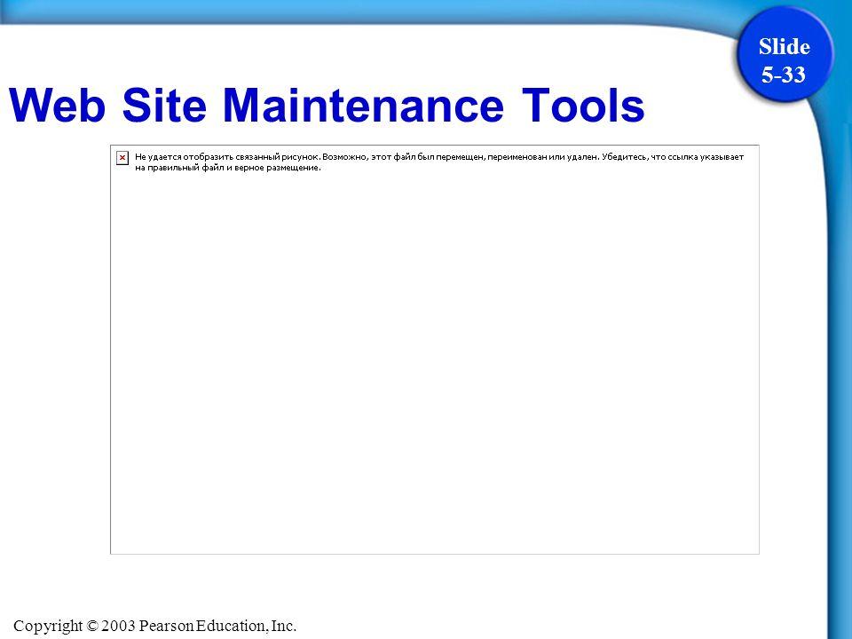 Copyright © 2003 Pearson Education, Inc. Slide 5-33 Web Site Maintenance Tools