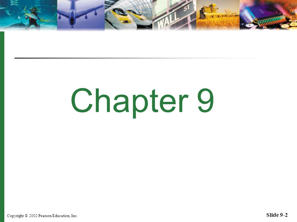Copyright © 2002 Pearson Education, Inc. Slide 9-2 Chapter 9