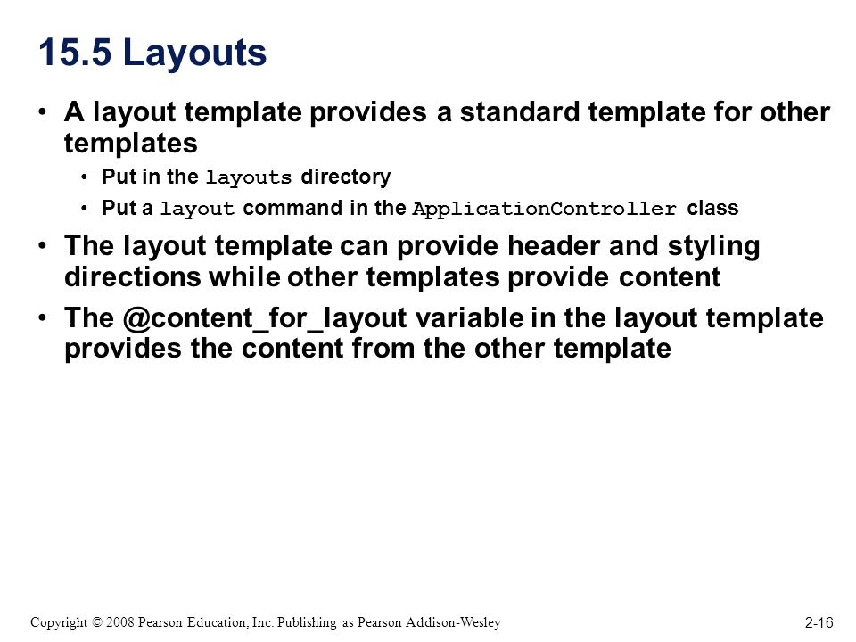 2-16 Copyright © 2008 Pearson Education, Inc. Publishing as Pearson Addison-Wesley 15.5 Layouts A layout template provides a standard template for oth