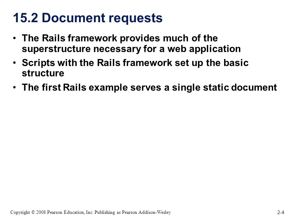 2-4 Copyright © 2008 Pearson Education, Inc. Publishing as Pearson Addison-Wesley 15.2 Document requests The Rails framework provides much of the supe