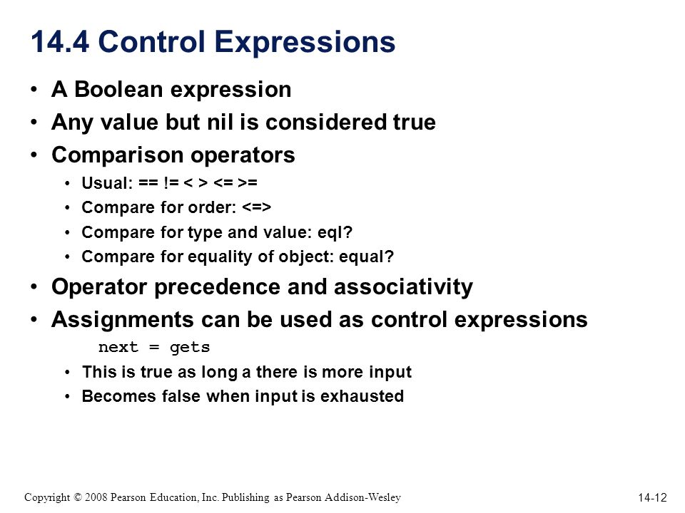 14-12 Copyright © 2008 Pearson Education, Inc. Publishing as Pearson Addison-Wesley 14.4 Control Expressions A Boolean expression Any value but nil is