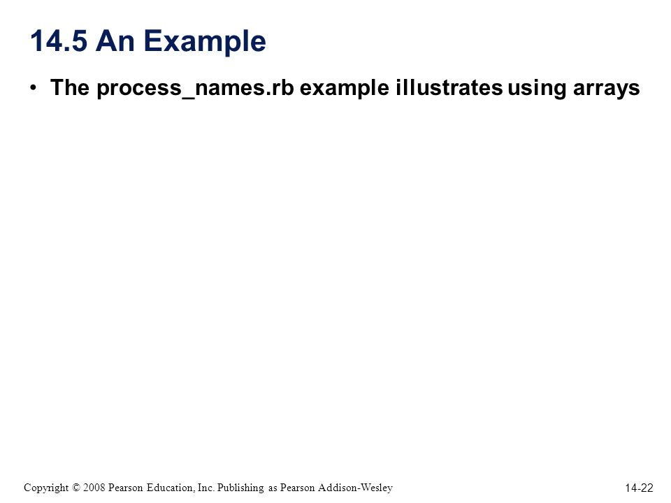 14-22 Copyright © 2008 Pearson Education, Inc. Publishing as Pearson Addison-Wesley 14.5 An Example The process_names.rb example illustrates using arr