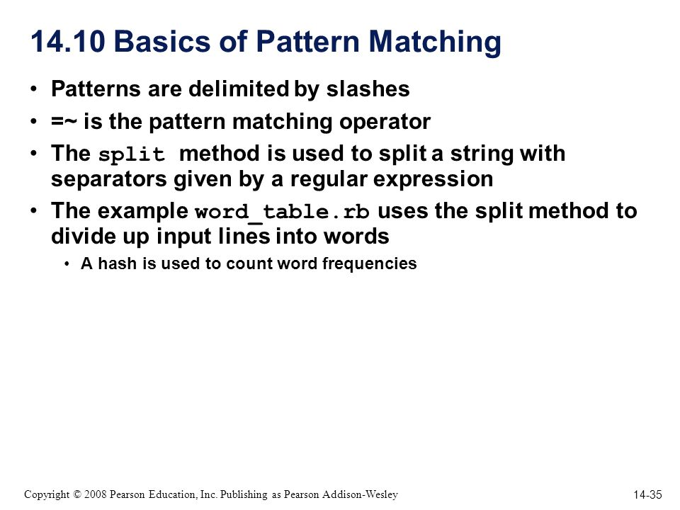 14-35 Copyright © 2008 Pearson Education, Inc. Publishing as Pearson Addison-Wesley 14.10 Basics of Pattern Matching Patterns are delimited by slashes