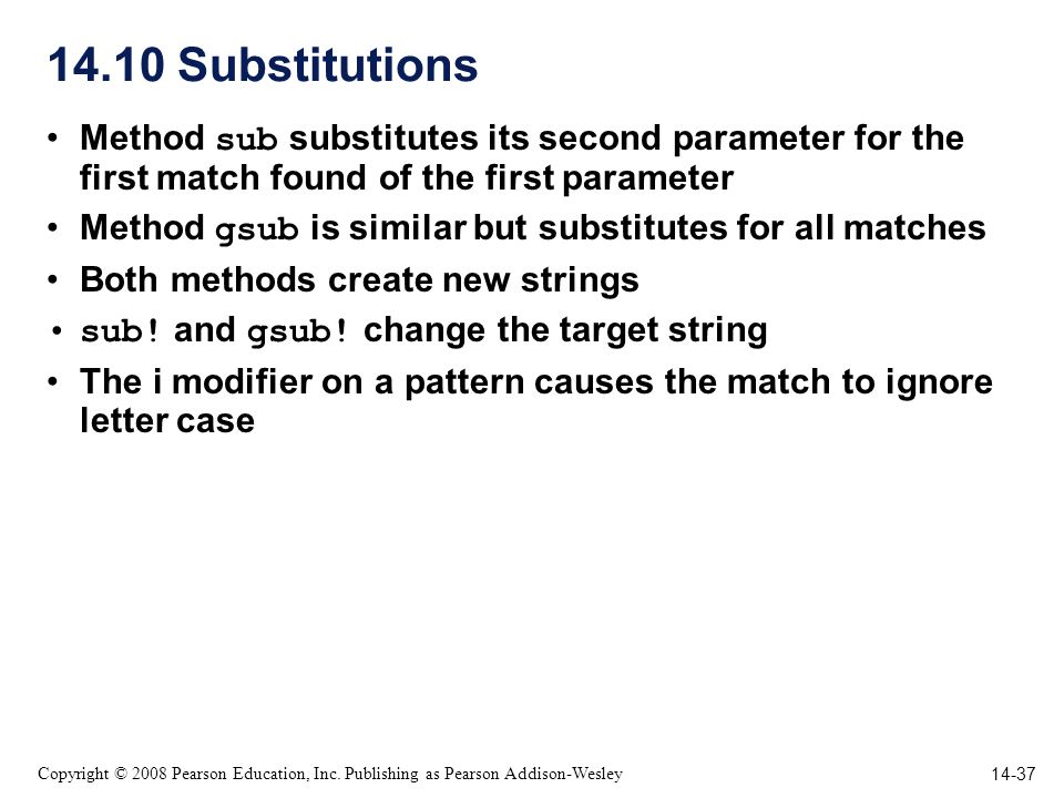 14-37 Copyright © 2008 Pearson Education, Inc. Publishing as Pearson Addison-Wesley 14.10 Substitutions Method sub substitutes its second parameter fo