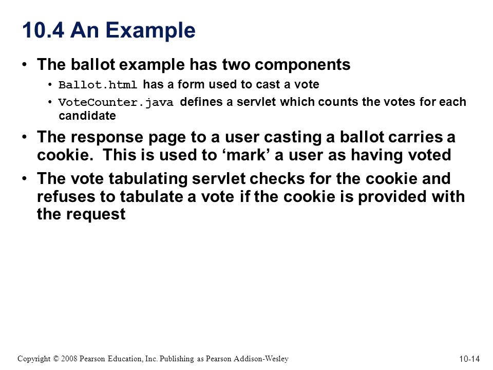 10-14 Copyright © 2008 Pearson Education, Inc. Publishing as Pearson Addison-Wesley 10.4 An Example The ballot example has two components Ballot.html
