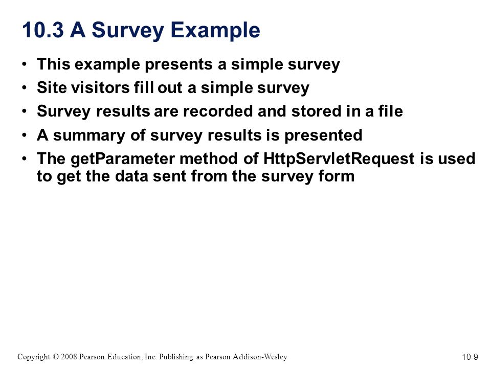 10-9 Copyright © 2008 Pearson Education, Inc. Publishing as Pearson Addison-Wesley 10.3 A Survey Example This example presents a simple survey Site vi