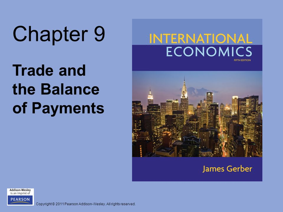 Copyright © 2011 Pearson Addison-Wesley. All rights reserved. Chapter 9 Trade and the Balance of Payments