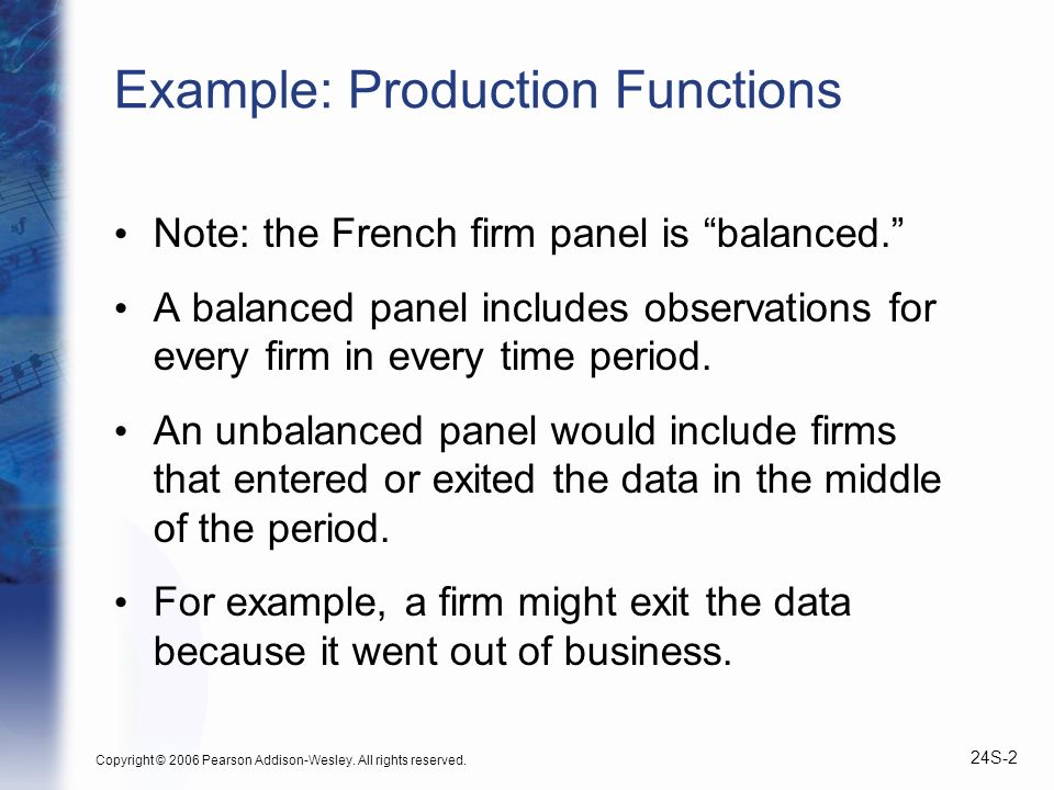 Copyright © 2006 Pearson Addison-Wesley. All rights reserved. 24S-2 Example: Production Functions Note: the French firm panel is balanced. A balanced