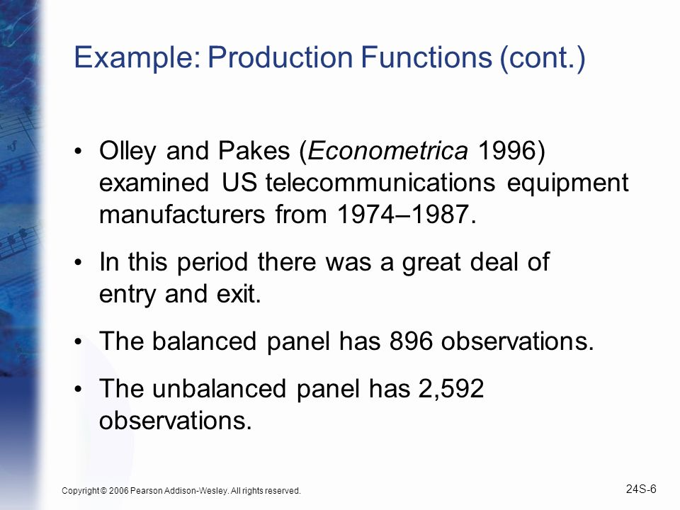 Copyright © 2006 Pearson Addison-Wesley. All rights reserved. 24S-6 Example: Production Functions (cont.) Olley and Pakes (Econometrica 1996) examined