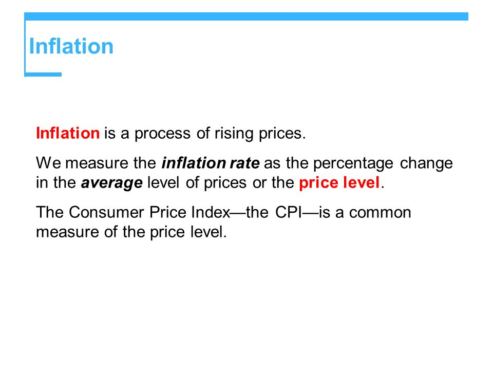 Inflation Inflation is a process of rising prices. We measure the inflation rate as the percentage change in the average level of prices or the price