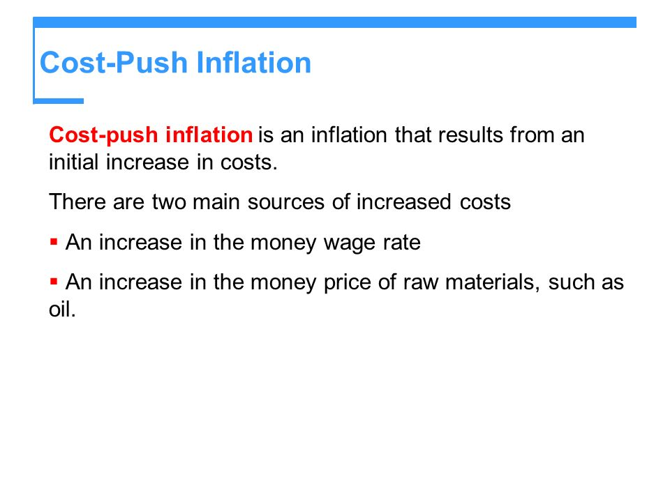 Cost-Push Inflation Cost-push inflation is an inflation that results from an initial increase in costs. There are two main sources of increased costs