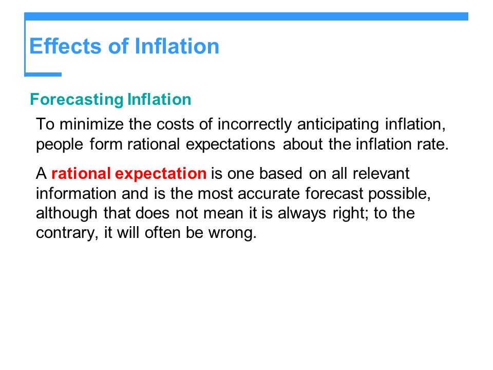 Effects of Inflation Forecasting Inflation To minimize the costs of incorrectly anticipating inflation, people form rational expectations about the in