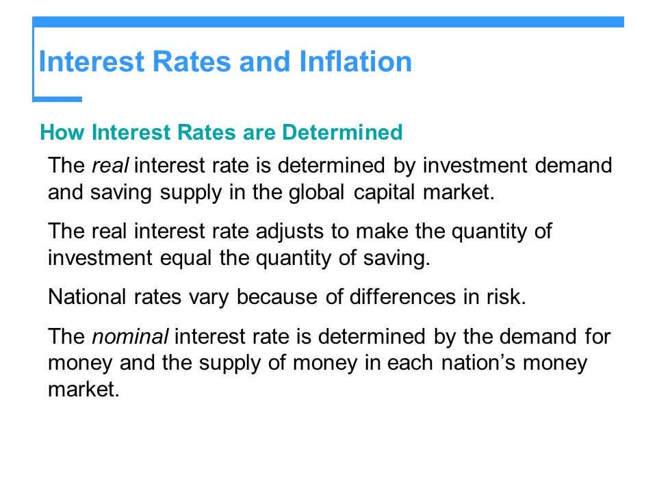 Interest Rates and Inflation How Interest Rates are Determined The real interest rate is determined by investment demand and saving supply in the glob
