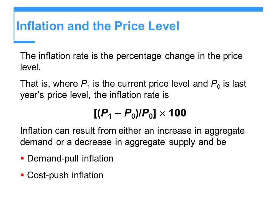 Inflation and the Price Level The inflation rate is the percentage change in the price level. That is, where P 1 is the current price level and P 0 is