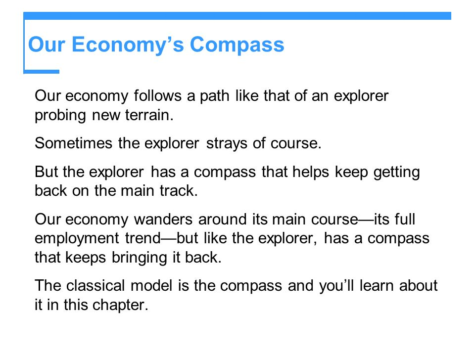 Our Economys Compass Our economy follows a path like that of an explorer probing new terrain. Sometimes the explorer strays of course. But the explore
